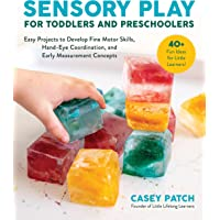Sensory Play for Toddlers and Preschoolers: Easy Projects to Develop Fine Motor Skills, Hand-Eye Coordination, and Early…