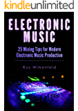 Electronic Music: 25 Mixing Tips for Modern Electronic Music Production (English Edition)