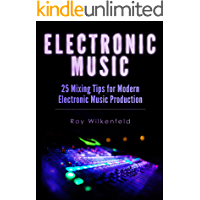 Electronic Music: 25 Mixing Tips for Modern Electronic Music Production book cover