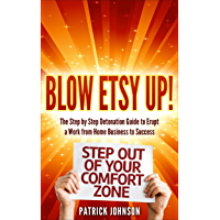 Blow Etsy Up! (Proven step by step process on how to Earn and Make money on Etsy for Beginners or Veterans for Etsy Success!): The Step by Step Process ... Selling online! Book 1) (English Edition)