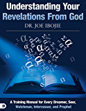 Understanding Your Revelations From God: A Training Manual for Every Dreamer, Seer, Watchman,  Intercessor, and Prophet (English Edition)