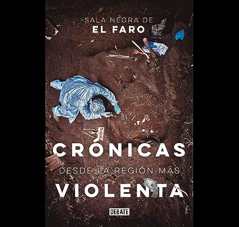 Crónicas desde la región más violenta eBook: Sala Negra de El Faro: Amazon.es: Tienda Kindle