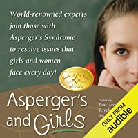 Asperger's and Girls: World-Renowned Experts Join Those with Asperger's Syndrome to Resolve Issues That Girls and Women…