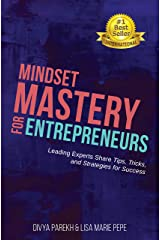 Mindset Mastery for Entrepreneurs: Leading Experts Share Tips, Tricks, and Strategies for Success Kindle Edition