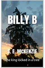 BILLY B: THE KING LOCKED IN A TREE Kindle Edition