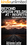 Beyond Green Fields #2 - Regrets: A post-apocalyptic anthology