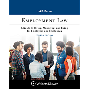 Employment Law: A Guide to Hiring, Managing, and Firing for Employers and Employees (Aspen Paralegal Series)