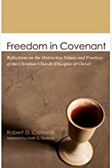 Freedom in Covenant: Reflections on the Distinctive Values and Practices of the Christian Church (Disciples of Christ) Kindle Edition