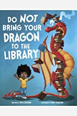 Do Not Bring Your Dragon to the Library (Fiction Picture Books) Kindle Edition