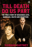Till Death Do Us Part: The true story of misguided love, marriage, death and deception. (English Edition)