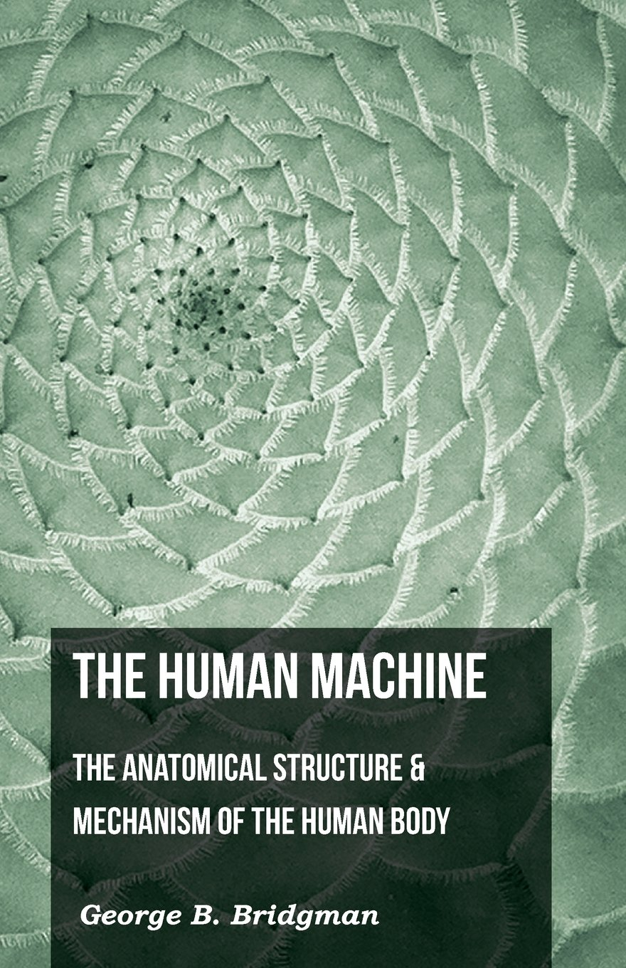 The Human Machine - The Anatomical Structure & Mechanism Of The Human Body PDF
