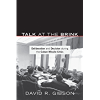 Talk at the Brink: Deliberation and Decision during the Cuban Missile Crisis (English Edition)