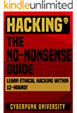 "HACKING: THE NO-NONSENSE GUIDE: Learn Ethical Hacking Within 12 Hours! (Including FREE ""Pro Hacking Tips"" Infographic) (Cyberpunk Programming Series) (English Edition)"