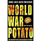 Carl and Alex Present: World War Potato: An Unofficial Minecraft Story (The Legend of Dave the Villager)