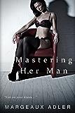Mastering Her Man (A BDSM Femdom Story) (Dominating Her Man 1)