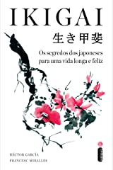 Ikigai: Os segredos dos japoneses para uma vida longa e feliz (Portuguese Edition) Kindle Edition