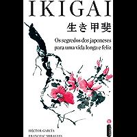 Ikigai: Os segredos dos japoneses para uma vida longa e feliz