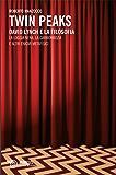 Twin Peaks: David Lynch e la filosofia (Le visioni di Lynch)