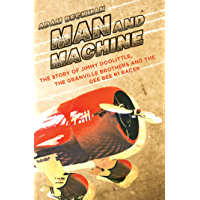 Man and Machine: The Story of Jimmy Doolittle, the Granville Brothers and the Gee Bee R1 Racer