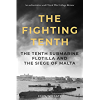 The Fighting Tenth: The Tenth Submarine Flotilla and the Siege of Malta (Submarine Warfare in World War Two) (English…