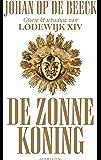 De Zonnekoning: Glorie & schaduw van Lodewijk XIV