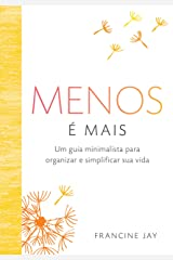 Menos é mais: Um guia minimalista para organizar e simplificar sua vida (Portuguese Edition) Kindle Edition