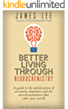 Better Living Through Neurochemistry - A guide to the optimization of serotonin, dopamine and the neurotransmitters that color your world (English Edition)