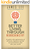 Better Living Through Neurochemistry - A guide to the optimization of serotonin, dopamine and the neurotransmitters that…