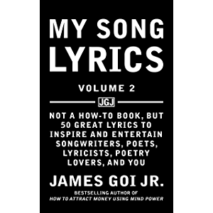 My Song Lyrics: Not a How-To Book, but 50 Great Lyrics to Inspire and Entertain Songwriters, Poets, Lyricists, Poetry…