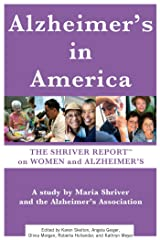 The Shriver Report: A Woman's Nation Takes On Alzheimer's: A Groundbreaking Look At This Mind-Blowing Disease And Its Effect On Women As Patients, Caregivers, And Advocates Kindle Edition