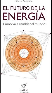 EL FUTURO DE LA ENERGÍA: Cómo va a cambiar el mundo (Spanish Edition)