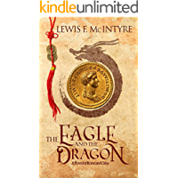 The Eagle and the Dragon, a Novel of Rome and China (English Edition)