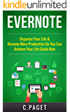 Evernote: Organize Your Life & Become More Productive So You Can Achieve Your Life Goals Now (Evernote Essentials, Evernote for Business, Productivity, ... Management, Efficient) (English Edition)