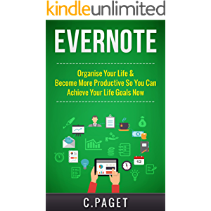 Evernote: Organize Your Life & Become More Productive So You Can Achieve Your Life Goals Now (Evernote Essentials…