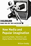 New Media and Popular Imagination: Launching Radio, Television, and Digital Media in the United States (Oxford Television Studies)