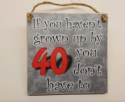 HmHome Wooden Plaque If You Havent Grown Up By 40 Dont Have To 40th Birthday Gift For Men Dad Brother Uncle Sister Amazoncouk Kitchen Home
