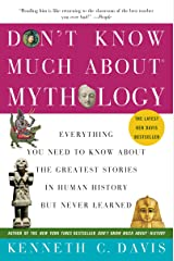 Don't Know Much About Mythology: Everything You Need to Know About the Greatest Stories in Human History but Never Learned (Don't Know Much About Series) Kindle Edition