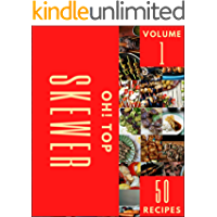 Oh! Top 50 Skewer Recipes Volume 1: A Skewer Cookbook for All Generation