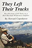 They Left Their Tracks: Recollections of 60 Years as a Bob Marshall Wilderness Outfitter