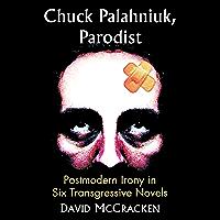 Chuck Palahniuk, Parodist: Postmodern Irony in Six Transgressive Novels (English Edition)