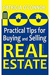 100 Practical Tips for Buying and Selling Real Estate Kindle Edition
