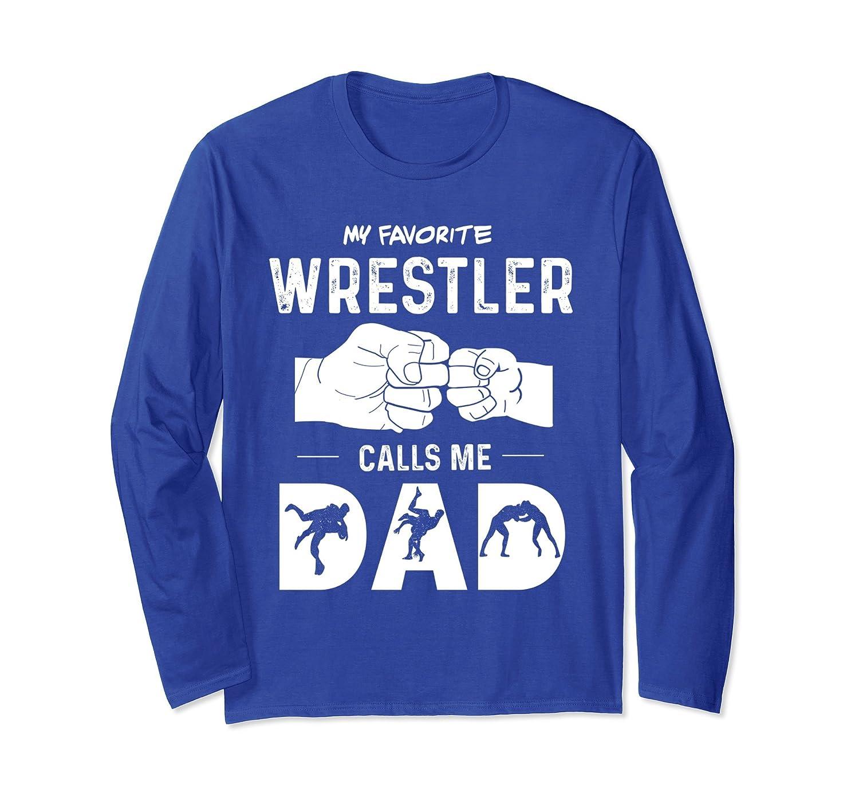 93cd282f1 My Favorite Wrestler Calls Me Dad Wrestling Long Sleeve Tee-ah my ...