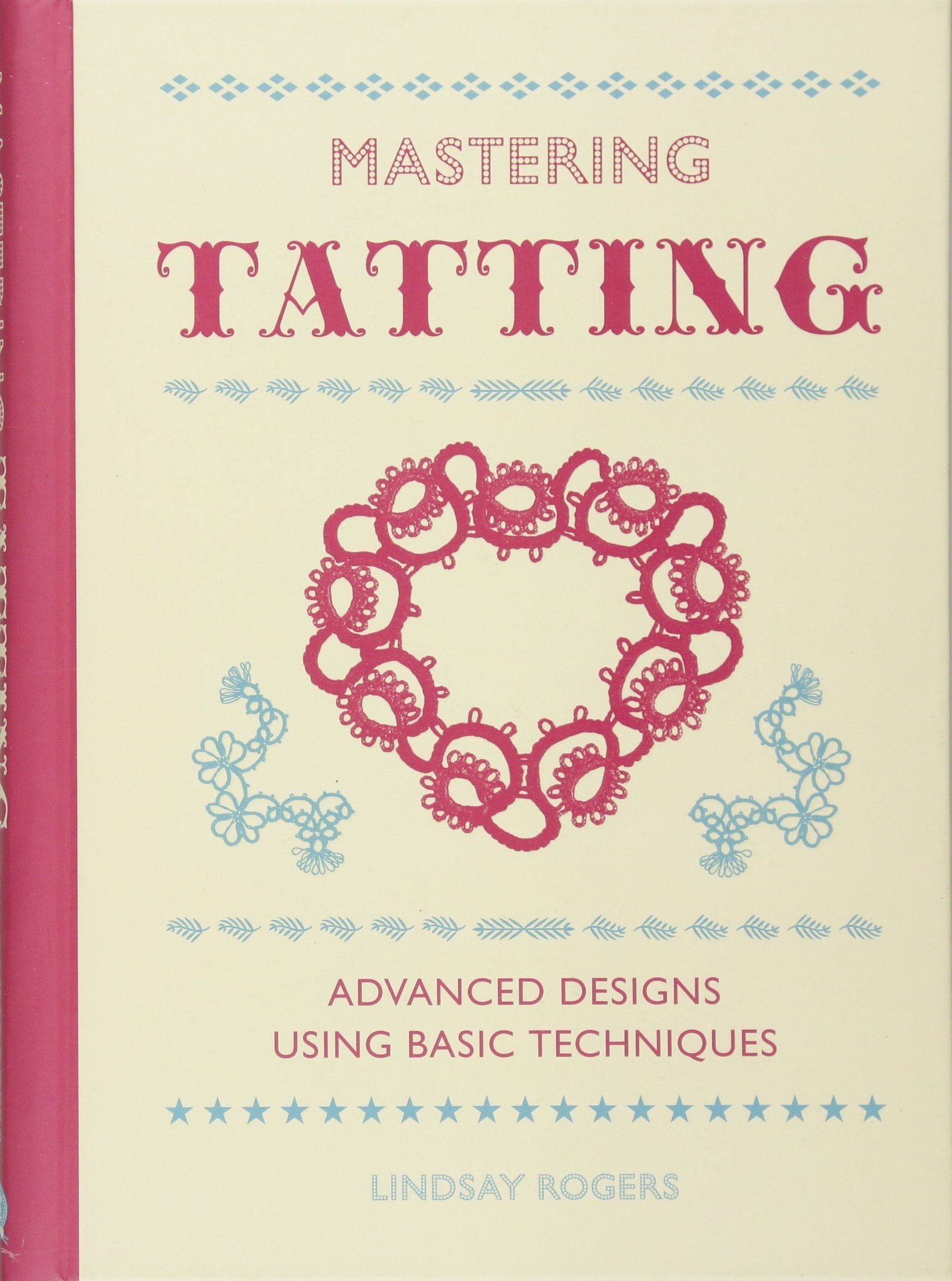 Mastering Tatting: Advanced Designs Using Basic Techniques: Lindsay ...