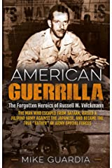"""American Guerrilla: The Forgotten Heroics of Russell W. Volckmann—the Man Who Escaped from Bataan, Raised a Filipino Army against the Japanese, and Became the True """"Father"""" of Army Special Forces Kindle Edition"""