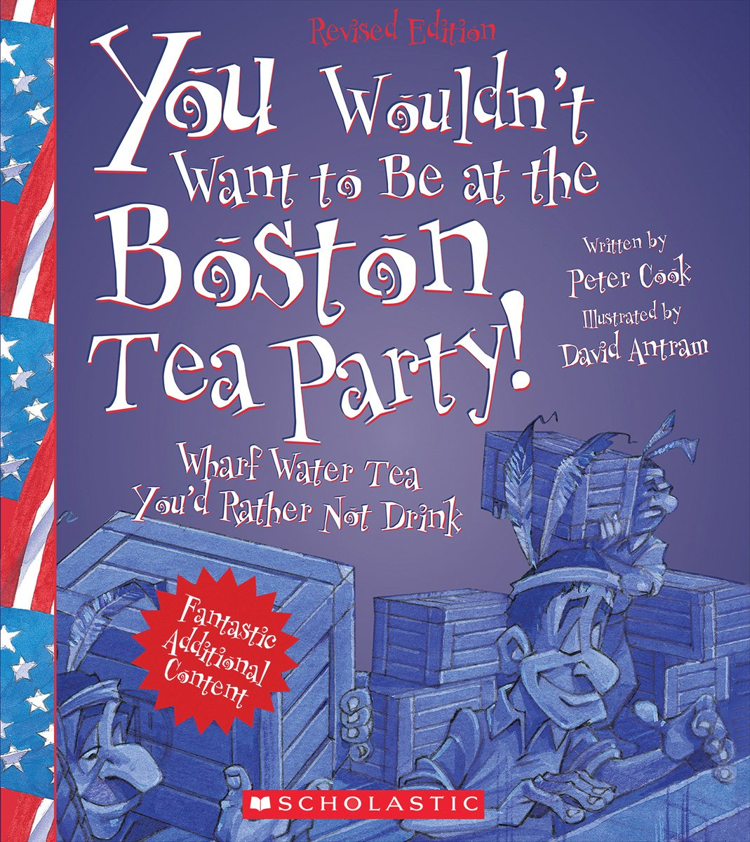Read Online You Wouldn't Want to Be at the Boston Tea Party!: Wharf Water Tea You'd Rather Not Drink pdf epub