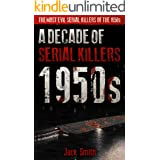 1950s - A Decade of Serial Killers: The Most Evil Serial Killers of the 1950s (American Serial Killer Antology by Decade Book