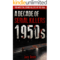 1950s - A Decade of Serial Killers: The Most Evil Serial Killers of the 1950s (American Serial Killer Antology by Decade…