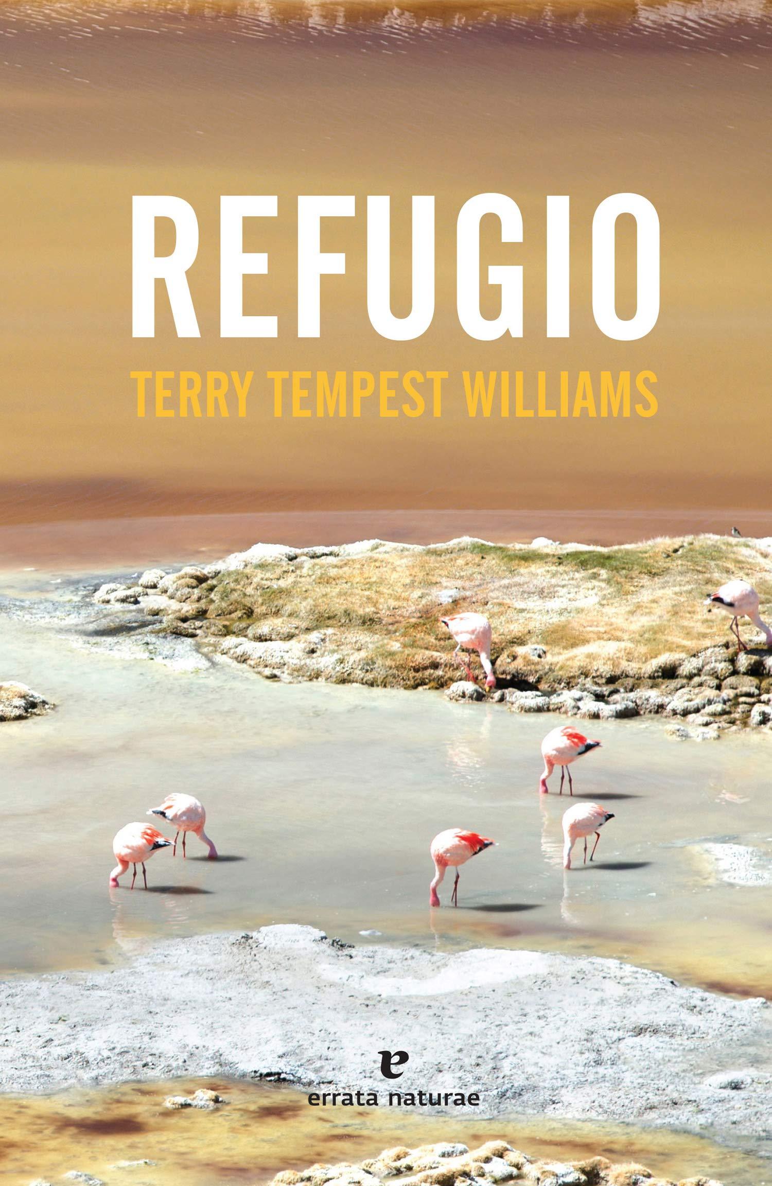 Refugio (Libros salvajes) Tapa blanda – 12 feb 2018 Terry Tempest Williams Regina López Muñoz Errata Naturae Editores 8416544719