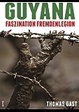 Guyana: Faszination Fremdenlegion (German Edition)
