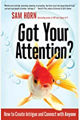 Got Your Attention?: How to Create Intrigue and Connect with Anyone Kindle Edition